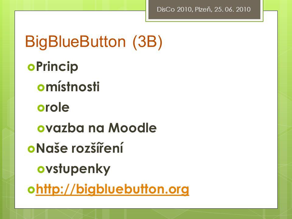 BigBlueButton (3B)  Princip  místnosti  role  vazba na Moodle  Naše rozšíření  vstupenky  http://bigbluebutton.org http://bigbluebutton.org Dis