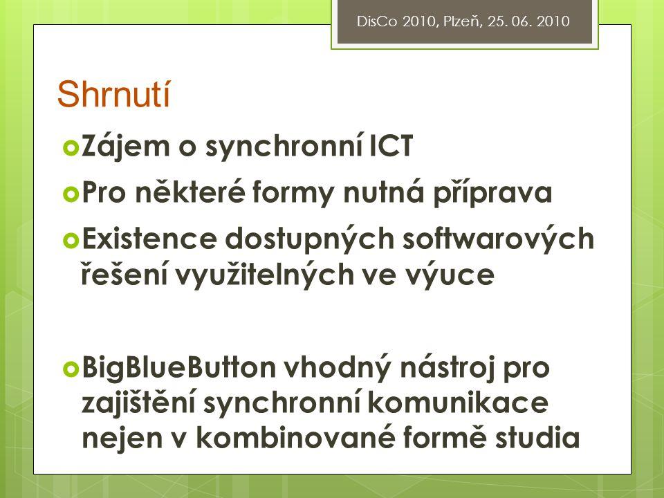 Shrnutí  Zájem o synchronní ICT  Pro některé formy nutná příprava  Existence dostupných softwarových řešení využitelných ve výuce  BigBlueButton v