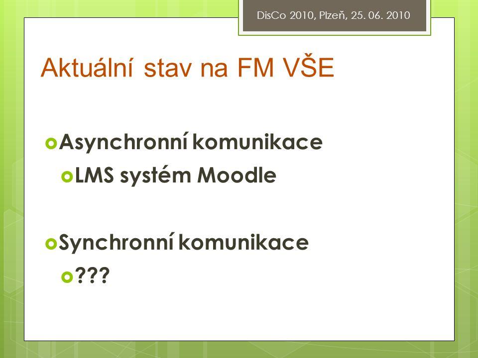 Průzkum stavu na FM VŠE  Zaměření především na oblast synchronní komunikace  Osloveni  pedagogové  studenti prezenční formy studia  studenti kombinované formy studia DisCo 2010, Plzeň, 25.