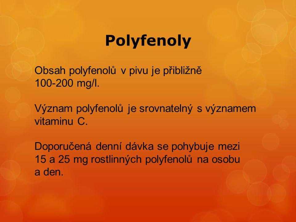 Polyfenoly Obsah polyfenolů v pivu je přibližně 100-200 mg/l. Význam polyfenolů je srovnatelný s významem vitaminu C. Doporučená denní dávka se pohybu