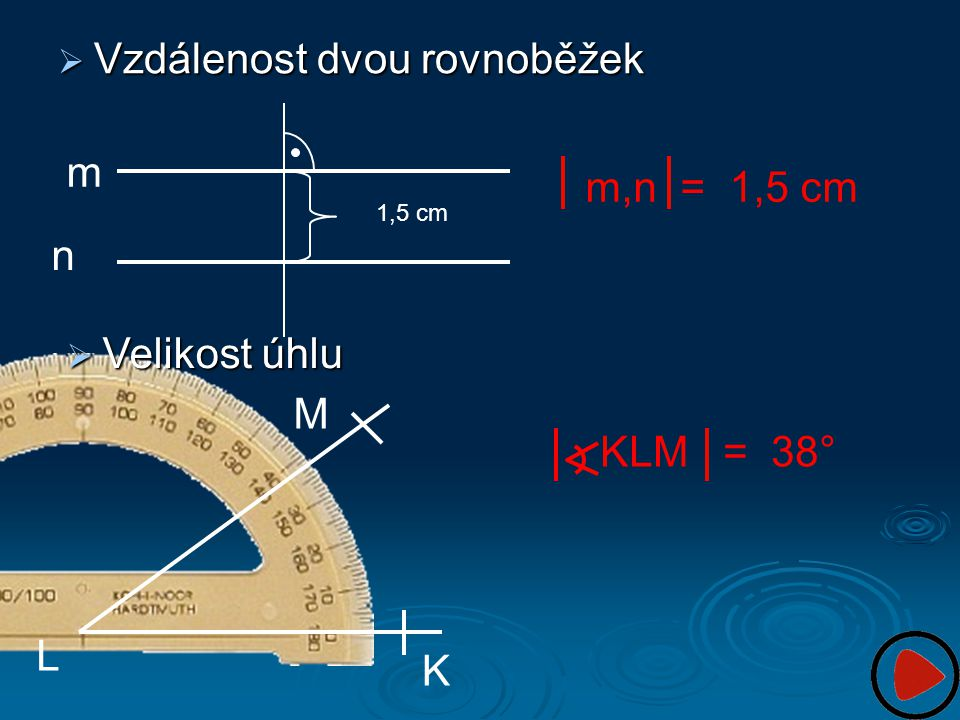  Vzdálenost dvou rovnoběžek m n 1,5 cm  Velikost úhlu L K M KLM = 38° m,n = 1,5 cm