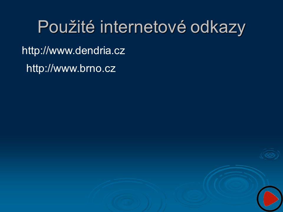 Použité internetové odkazy http://www.dendria.cz http://www.brno.cz