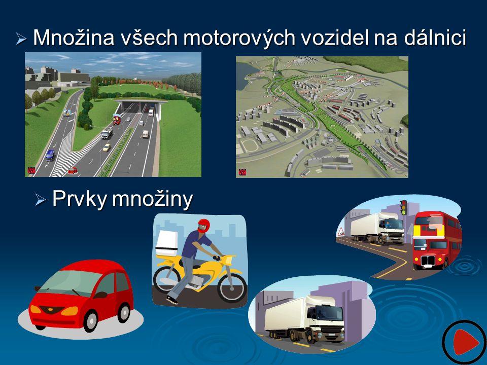  Množina všech motorových vozidel na dálnici  Prvky množiny