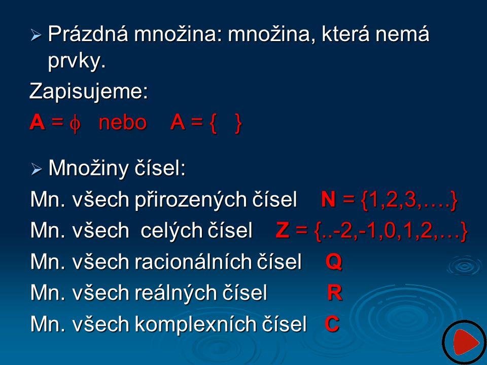  Prázdná množina: množina, která nemá prvky. Zapisujeme: A =  nebo A = { }  Množiny čísel: Mn. všech přirozených čísel N = {1,2,3,….} Mn. všech ce