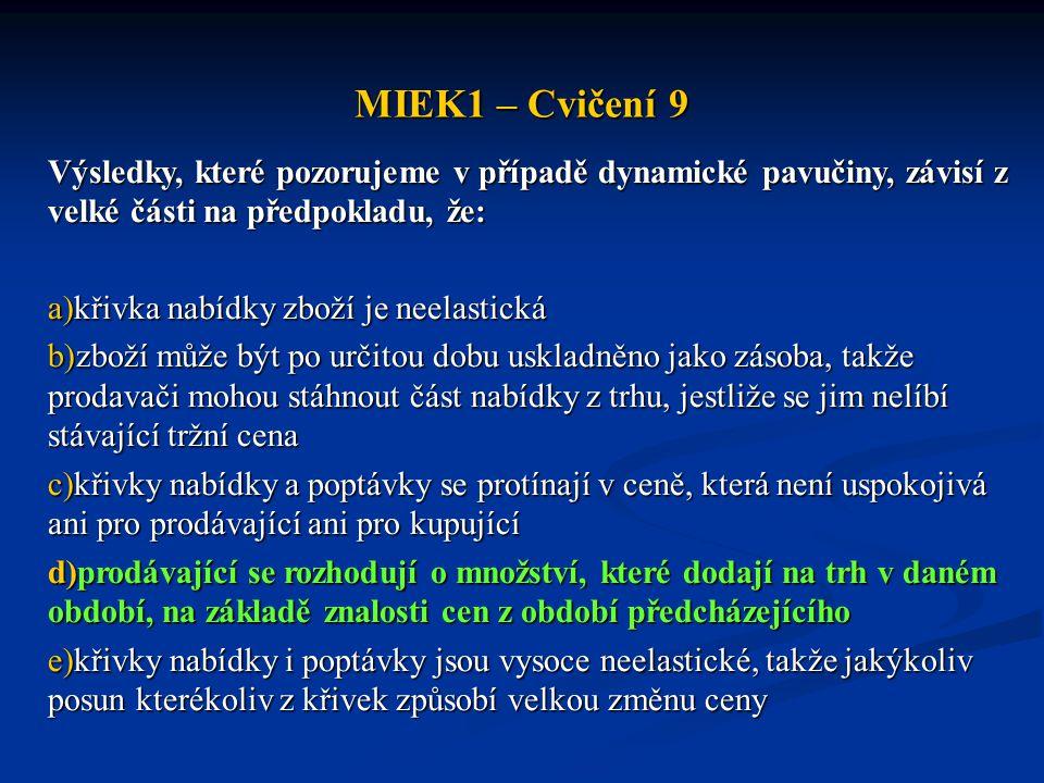 MIEK1 – Cvičení 9 Výsledky, které pozorujeme v případě dynamické pavučiny, závisí z velké části na předpokladu, že: a)křivka nabídky zboží je neelasti