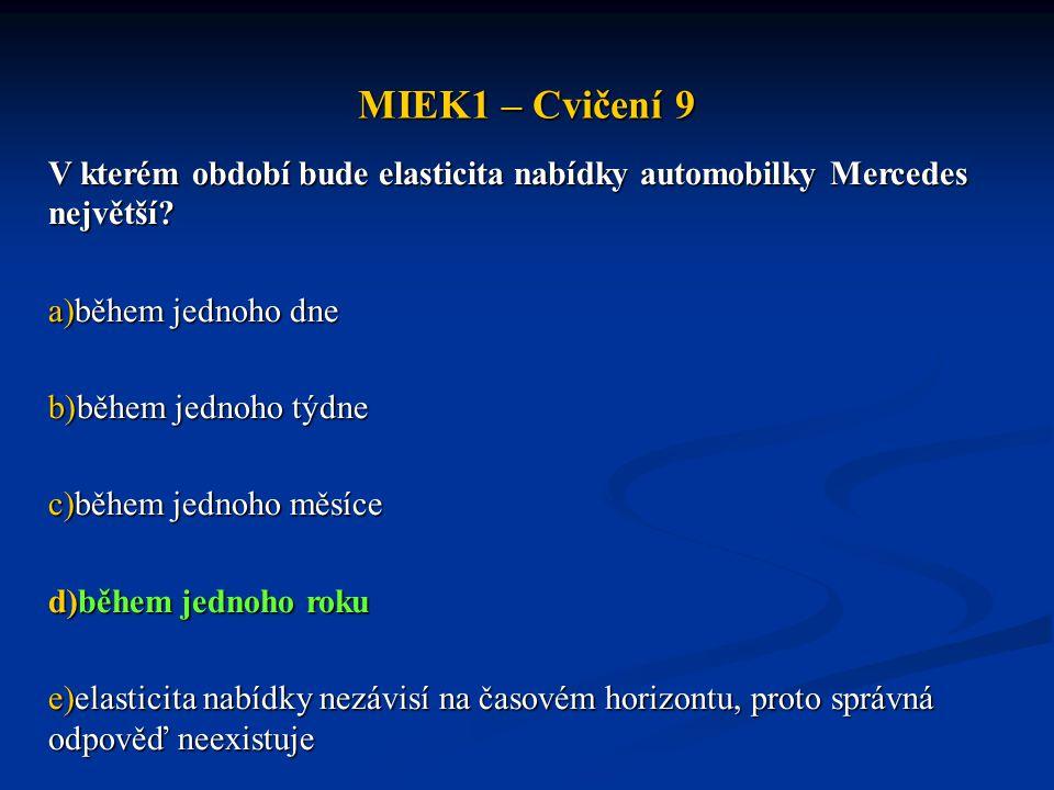 MIEK1 – Cvičení 9 V kterém období bude elasticita nabídky automobilky Mercedes největší? a)během jednoho dne b)během jednoho týdne c)během jednoho měs