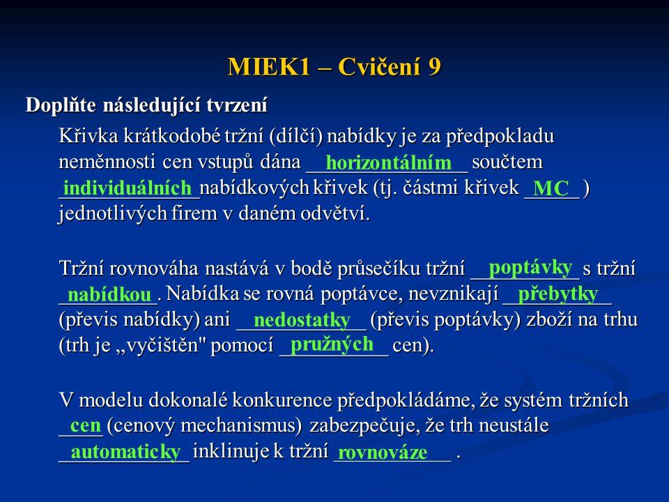 MIEK1 – Cvičení 9 Doplňte následující tvrzení Křivka krátkodobé tržní (dílčí) nabídky je za předpokladu neměnnosti cen vstupů dána _______________ sou
