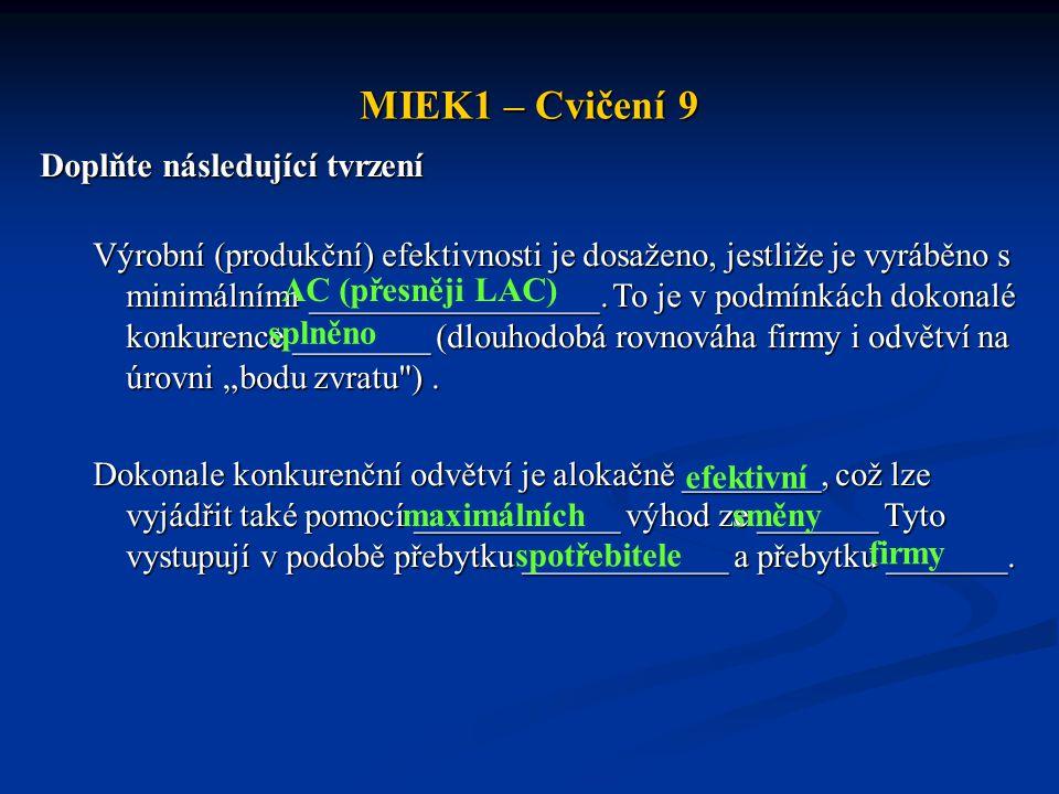 MIEK1 – Cvičení 9 Doplňte následující tvrzení Výrobní (produkční) efektivnosti je dosaženo, jestliže je vyráběno s minimálními _________________. To j