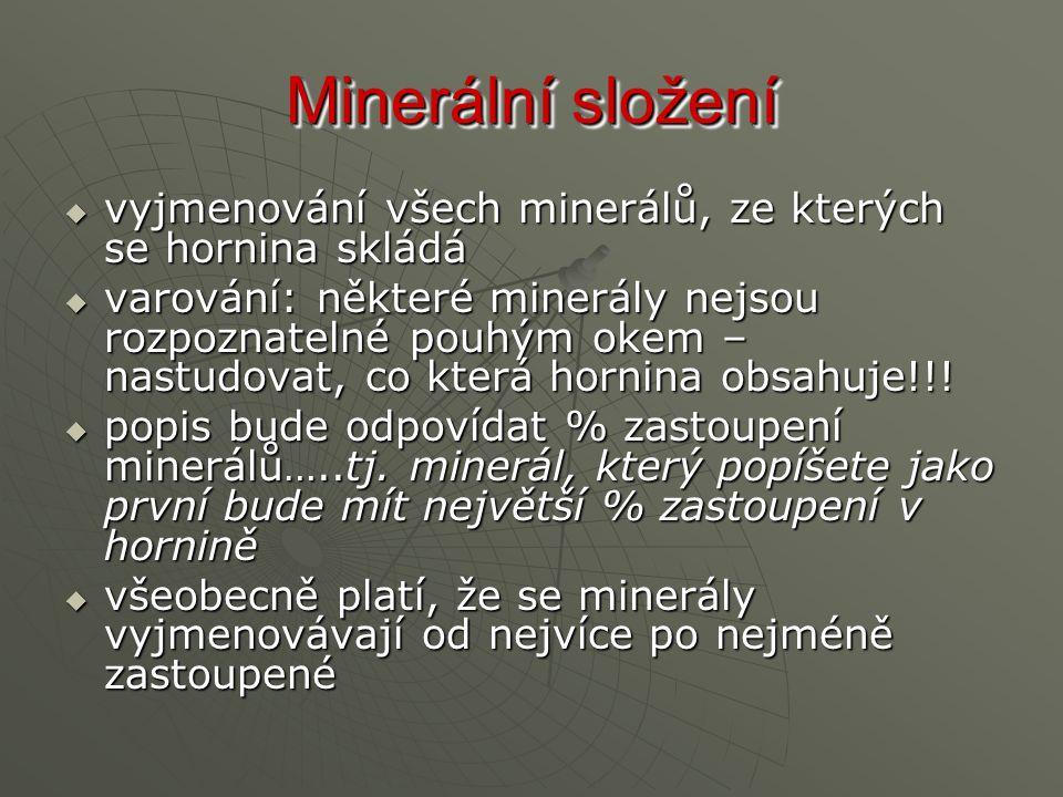 Minerální složení  vyjmenování všech minerálů, ze kterých se hornina skládá  varování: některé minerály nejsou rozpoznatelné pouhým okem – nastudova