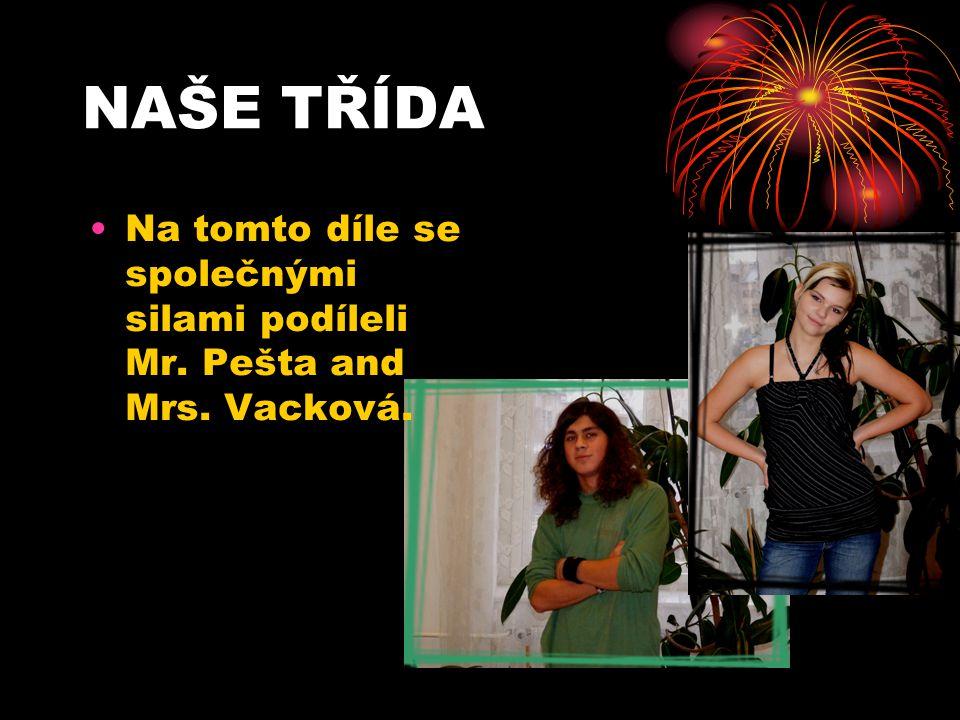 NAŠE TŘÍDA Na tomto díle se společnými silami podíleli Mr. Pešta and Mrs. Vacková.