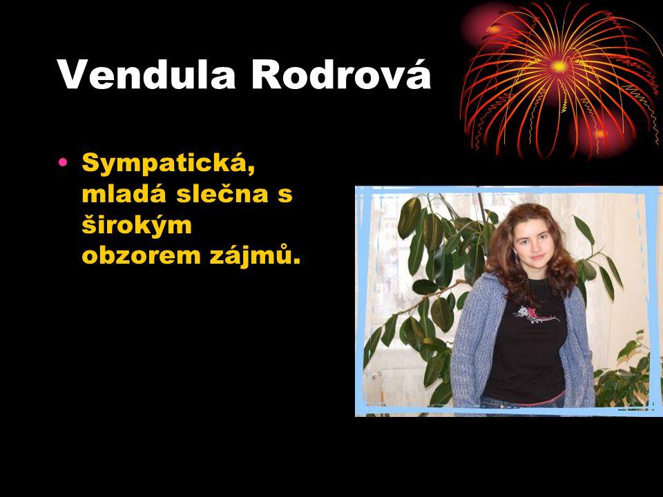 Vendula Rodrová Sympatická, mladá slečna s širokým obzorem zájmů.