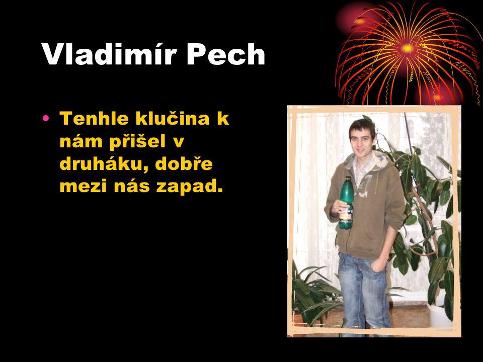 Vladimír Pech Tenhle klučina k nám přišel v druháku, dobře mezi nás zapad.