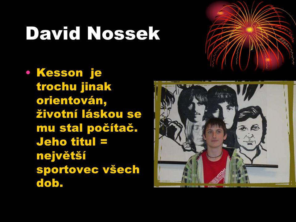 David Nossek Kesson je trochu jinak orientován, životní láskou se mu stal počítač. Jeho titul = největší sportovec všech dob.