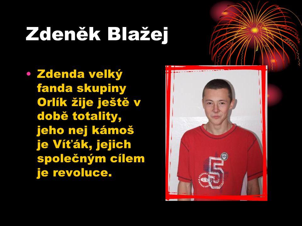 Zdeněk Blažej Zdenda velký fanda skupiny Orlík žije ještě v době totality, jeho nej kámoš je Víťák, jejich společným cílem je revoluce.