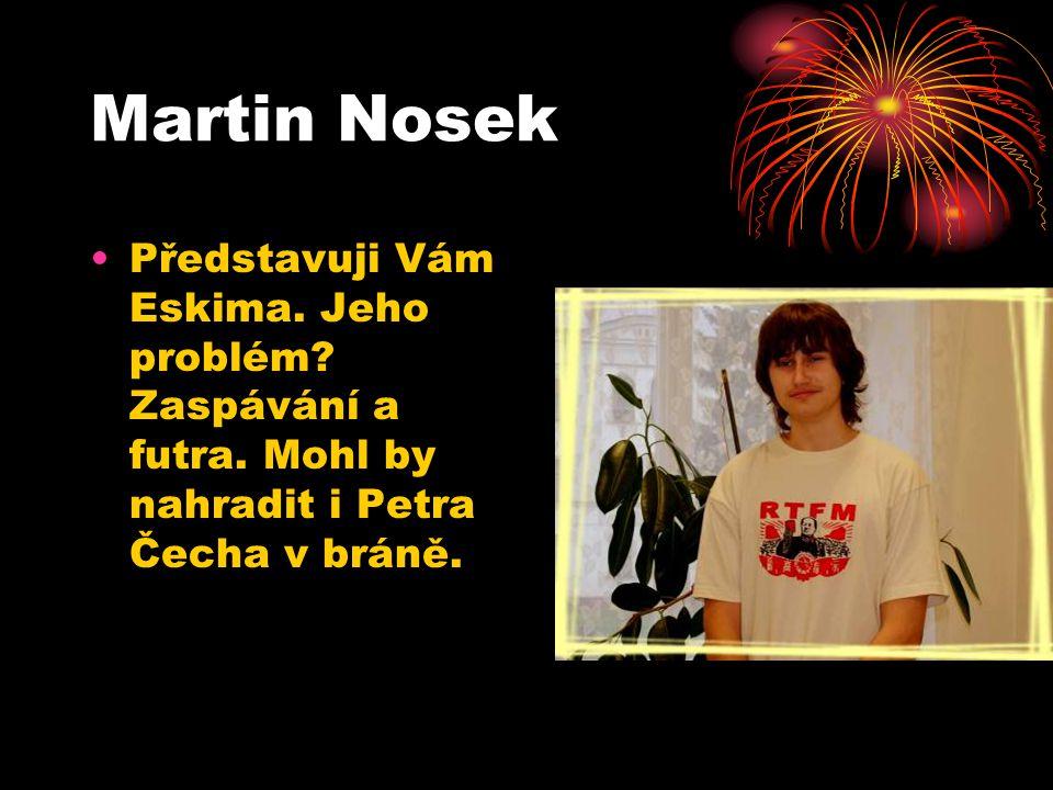 Martin Nosek Představuji Vám Eskima. Jeho problém? Zaspávání a futra. Mohl by nahradit i Petra Čecha v bráně.