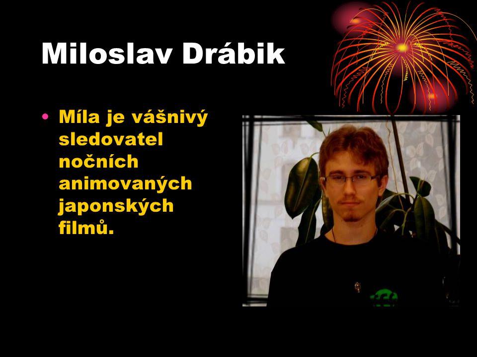 Miloslav Drábik Míla je vášnivý sledovatel nočních animovaných japonských filmů.