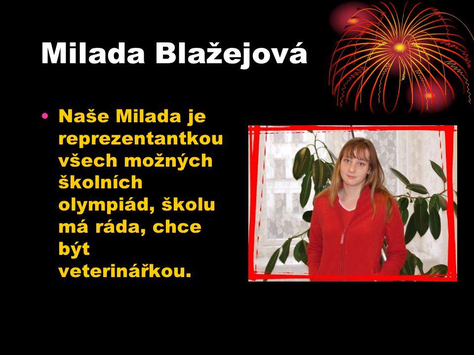 Milada Blažejová Naše Milada je reprezentantkou všech možných školních olympiád, školu má ráda, chce být veterinářkou.