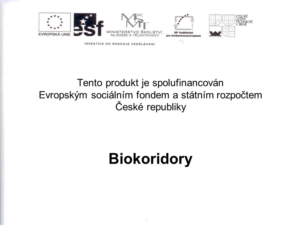 Tento produkt je spolufinancován Evropským sociálním fondem a státním rozpočtem České republiky Biokoridory