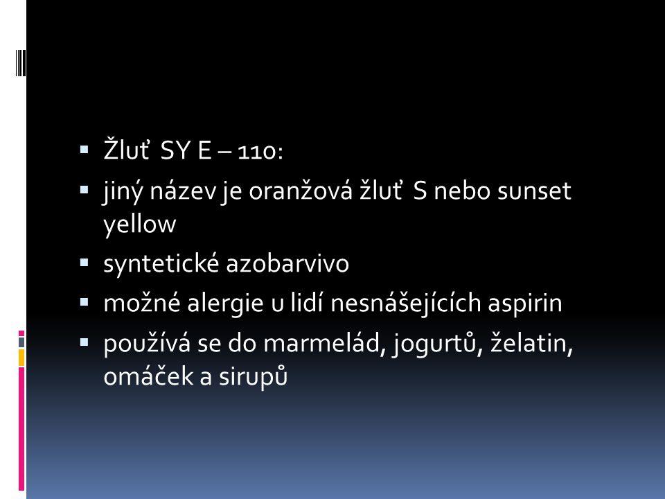  Žluť SY E – 110:  jiný název je oranžová žluť S nebo sunset yellow  syntetické azobarvivo  možné alergie u lidí nesnášejících aspirin  používá s