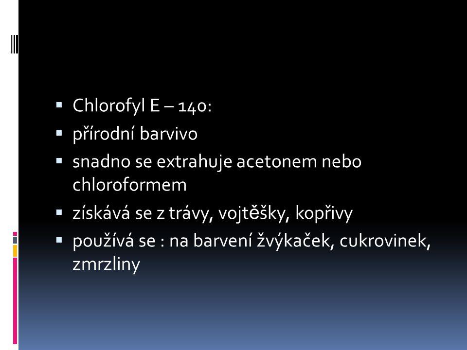  Chlorofyl E – 140:  přírodní barvivo  snadno se extrahuje acetonem nebo chloroformem  získává se z trávy, vojt ě šky, kopřivy  používá se : na b