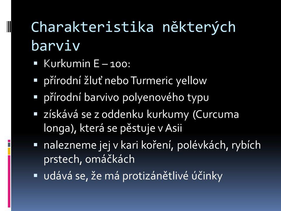 Charakteristika některých barviv  Kurkumin E – 100:  přírodní žluť nebo Turmeric yellow  přírodní barvivo polyenového typu  získává se z oddenku k