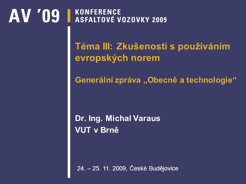 """Téma III: Zkušenosti s používáním evropských norem Generální zpráva """"Obecně a technologie"""" Dr. Ing. Michal Varaus VUT v Brně 24. – 25. 11. 2009, České"""