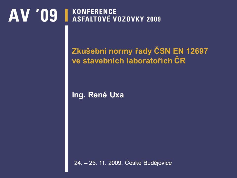 Zkušební normy řady ČSN EN 12697 ve stavebních laboratořích ČR Ing. René Uxa 24. – 25. 11. 2009, České Budějovice