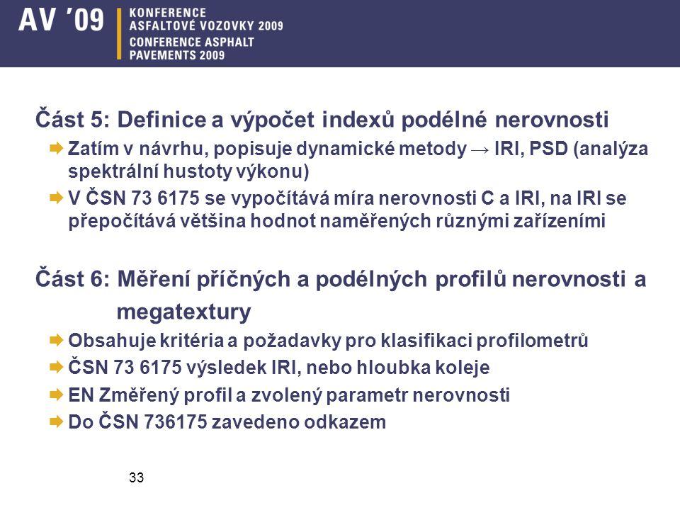 33 Část 5: Definice a výpočet indexů podélné nerovnosti  Zatím v návrhu, popisuje dynamické metody → IRI, PSD (analýza spektrální hustoty výkonu)  V