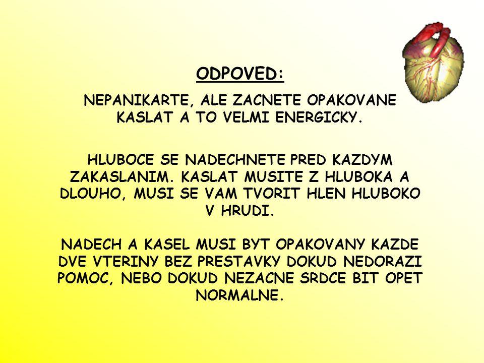 ODPOVED: NEPANIKARTE, ALE ZACNETE OPAKOVANE KASLAT A TO VELMI ENERGICKY.
