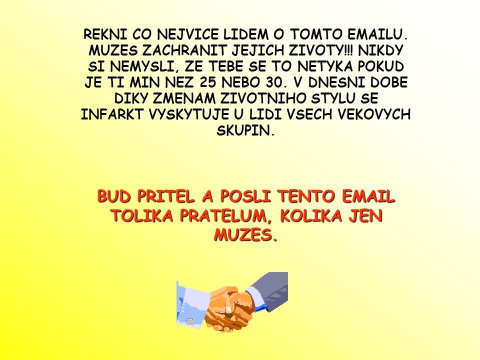 REKNI CO NEJVICE LIDEM O TOMTO EMAILU.MUZES ZACHRANIT JEJICH ZIVOTY!!.