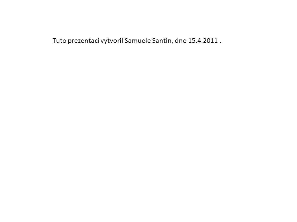 Tuto prezentaci vytvoril Samuele Santin, dne 15.4.2011.