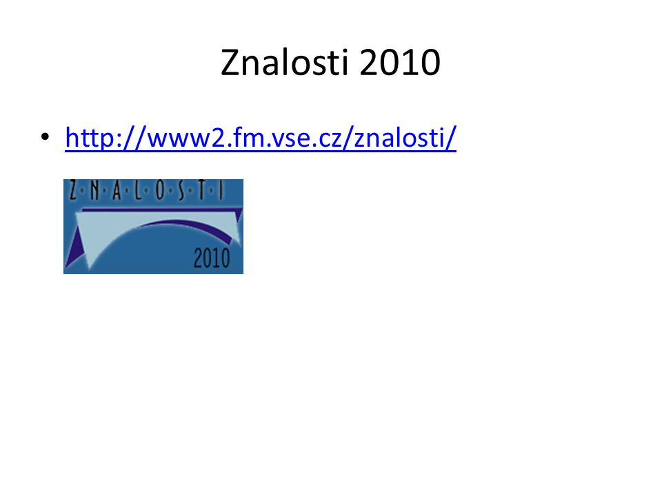 Znalosti 2010 http://www2.fm.vse.cz/znalosti/