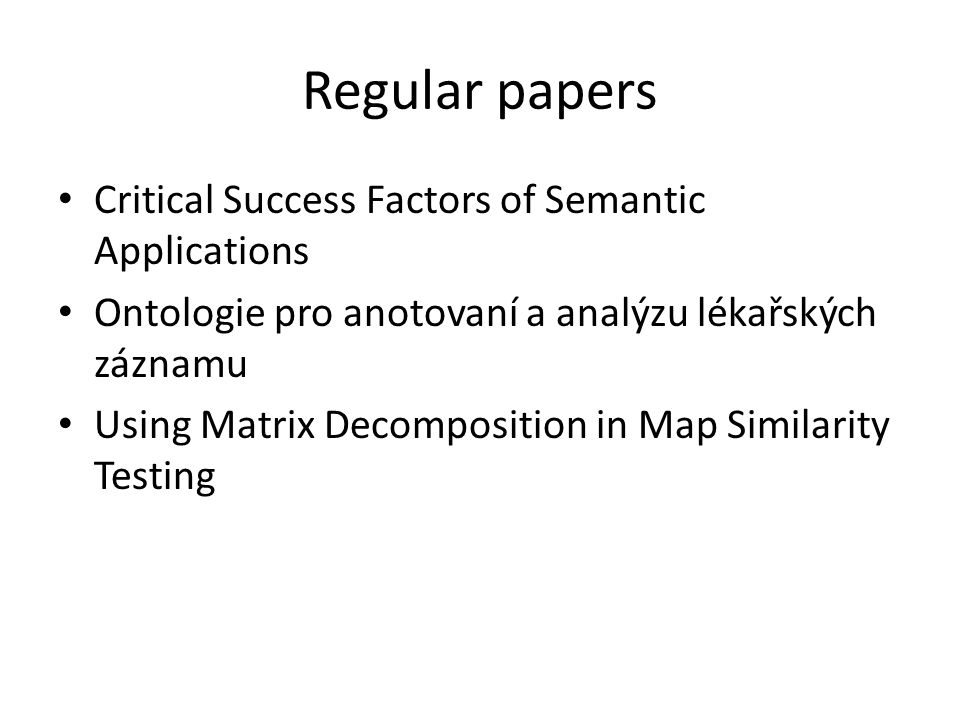 Regular papers Critical Success Factors of Semantic Applications Ontologie pro anotovaní a analýzu lékařských záznamu Using Matrix Decomposition in Ma