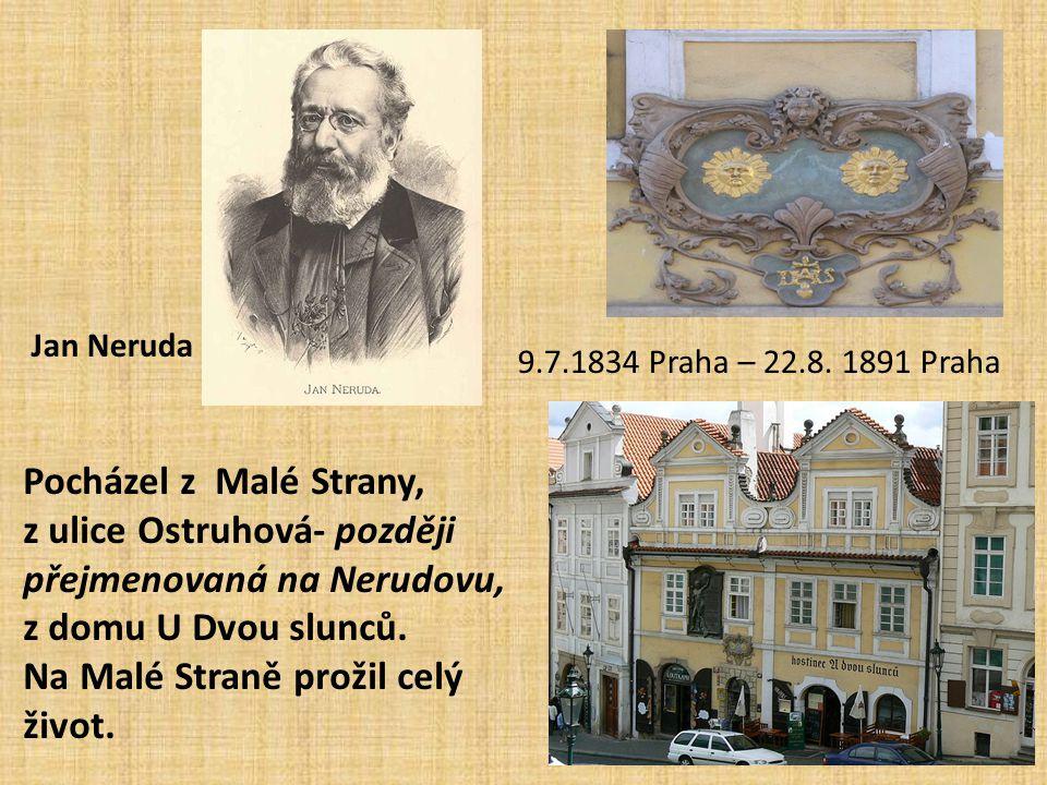 Jan Neruda Pocházel z Malé Strany, z ulice Ostruhová- později přejmenovaná na Nerudovu, z domu U Dvou slunců.