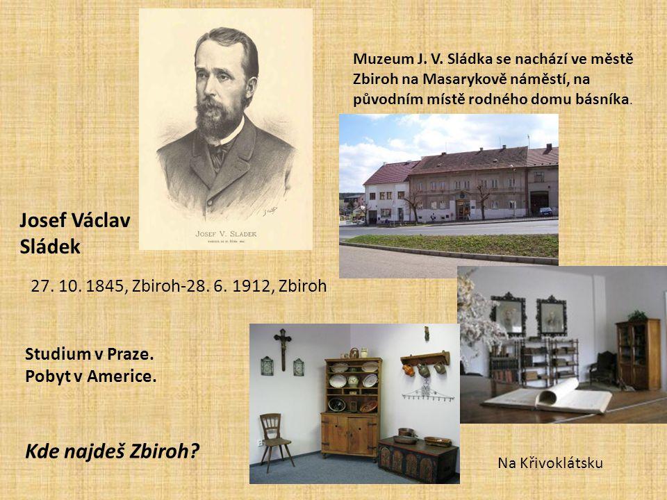 Josef Václav Sládek 27.10. 1845, Zbiroh-28. 6. 1912, Zbiroh Muzeum J.