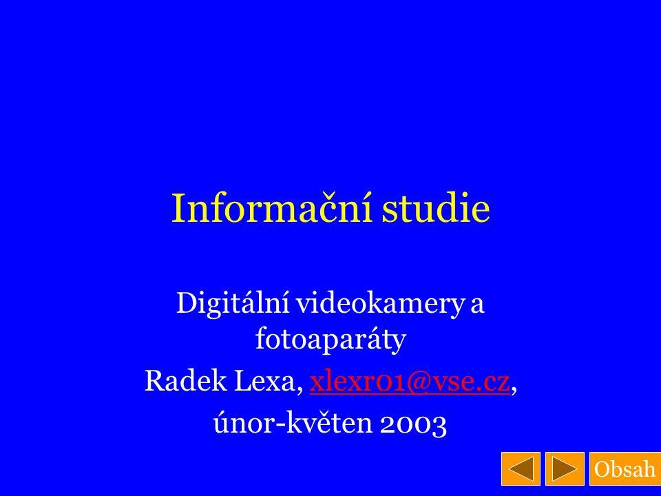 Obsah Informační studie Digitální videokamery a fotoaparáty Radek Lexa, xlexr01@vse.cz,xlexr01@vse.cz únor-květen 2003