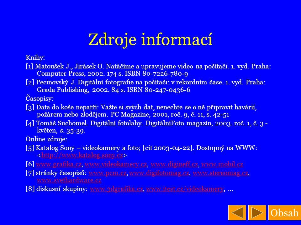 Obsah Zdroje informací Knihy: [1] Matoušek J., Jirásek O. Natáčíme a upravujeme video na počítači. 1. vyd. Praha: Computer Press, 2002. 174 s. ISBN 80