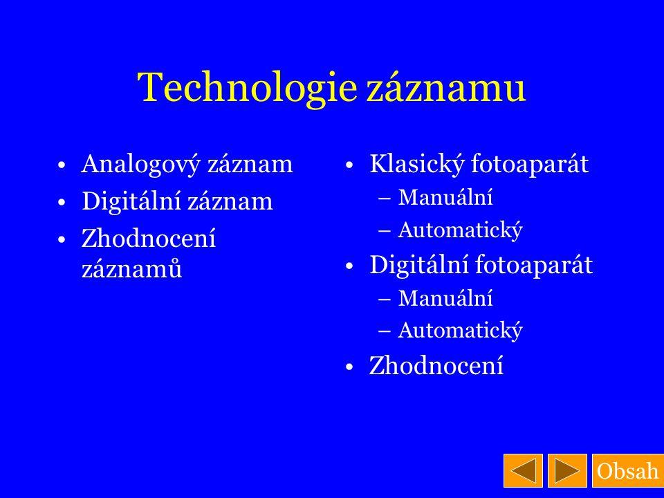 Obsah Technologie záznamu Analogový záznam Digitální záznam Zhodnocení záznamů Klasický fotoaparát –Manuální –Automatický Digitální fotoaparát –Manuál