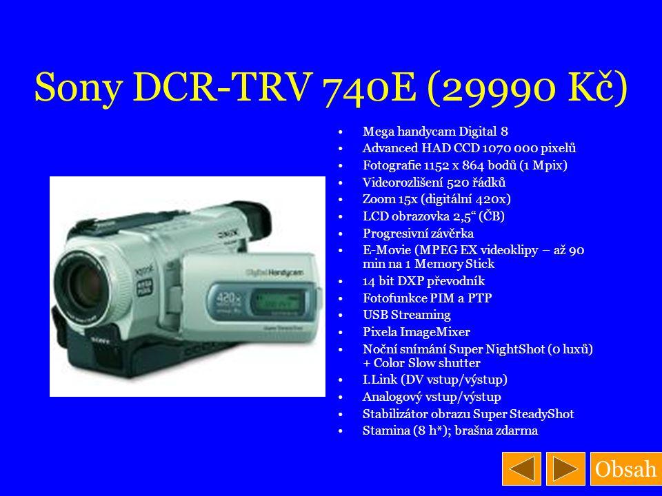 Obsah Sony DCR-TRV 740E (29990 Kč) Mega handycam Digital 8 Advanced HAD CCD 1070 000 pixelů Fotografie 1152 x 864 bodů (1 Mpix) Videorozlišení 520 řád