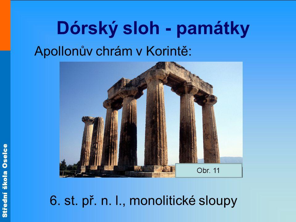 Střední škola Oselce Dórský sloh - památky Apollonův chrám v Korintě: 6. st. př. n. l., monolitické sloupy Obr. 11