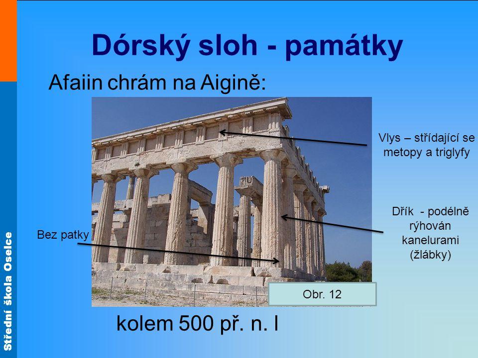 Střední škola Oselce Dórský sloh - památky Afaiin chrám na Aigině: kolem 500 př. n. l Obr. 12 Vlys – střídající se metopy a triglyfy Dřík - podélně rý
