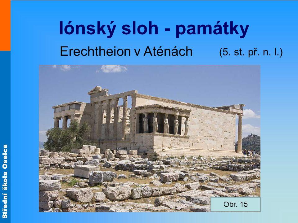 Střední škola Oselce Iónský sloh - památky Erechtheion v Aténách (5. st. př. n. l.) Obr. 15
