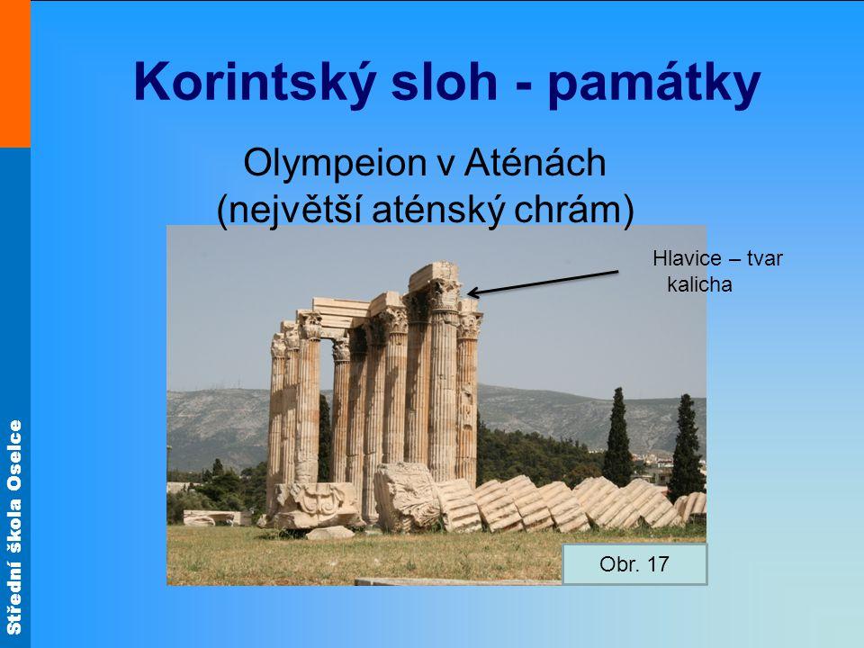 Střední škola Oselce Korintský sloh - památky Olympeion v Aténách (největší aténský chrám) Obr. 17 Hlavice – tvar kalicha