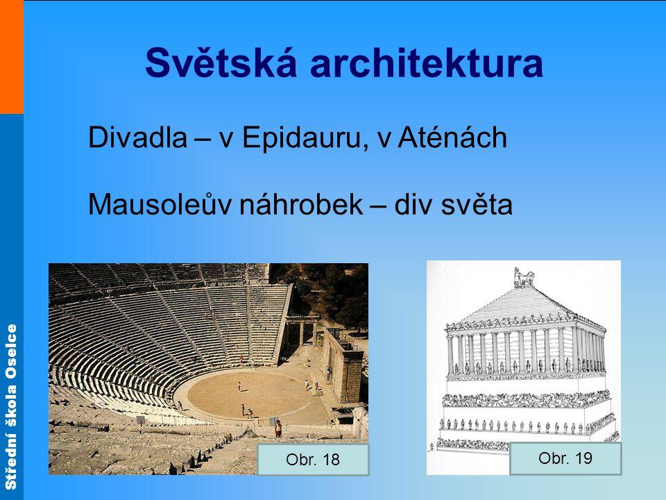 Střední škola Oselce Světská architektura Divadla – v Epidauru, v Aténách Mausoleův náhrobek – div světa Obr. 19 Obr. 18