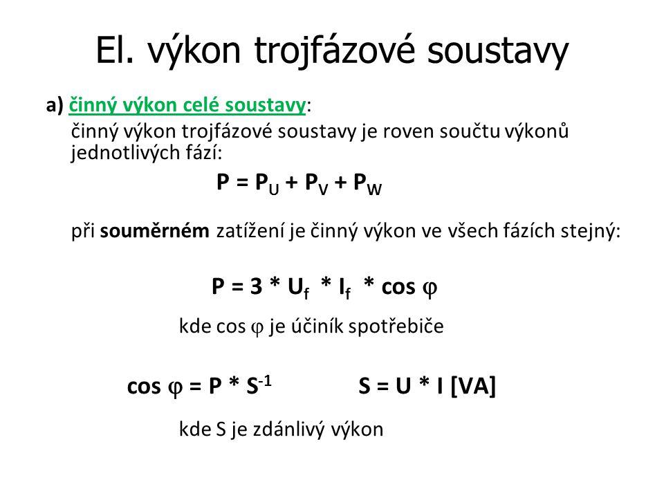 Výkon a práce trojfázové soustavy Činný výkon trojfázové soustavy počítáme pomocí sdružených napětí a proudů: P =  3 * U * I * cos  b) činný výkon jedné fáze: P U = U f * I f * cos  Práce v třífázové soustavě W = P * t =  3 * U * I * cos  * t [kWh]