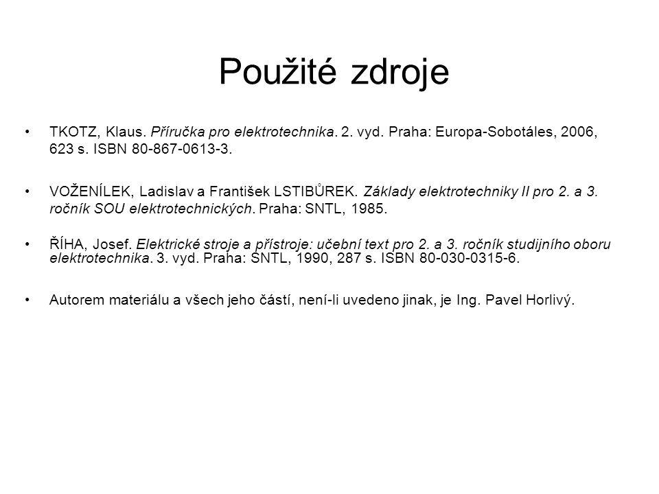 Použité zdroje TKOTZ, Klaus. Příručka pro elektrotechnika. 2. vyd. Praha: Europa-Sobotáles, 2006, 623 s. ISBN 80-867-0613-3. VOŽENÍLEK, Ladislav a Fra
