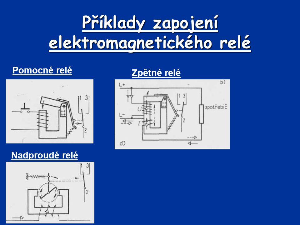 Příklady zapojení elektromagnetického relé Pomocné relé Zpětné relé Nadproudé relé