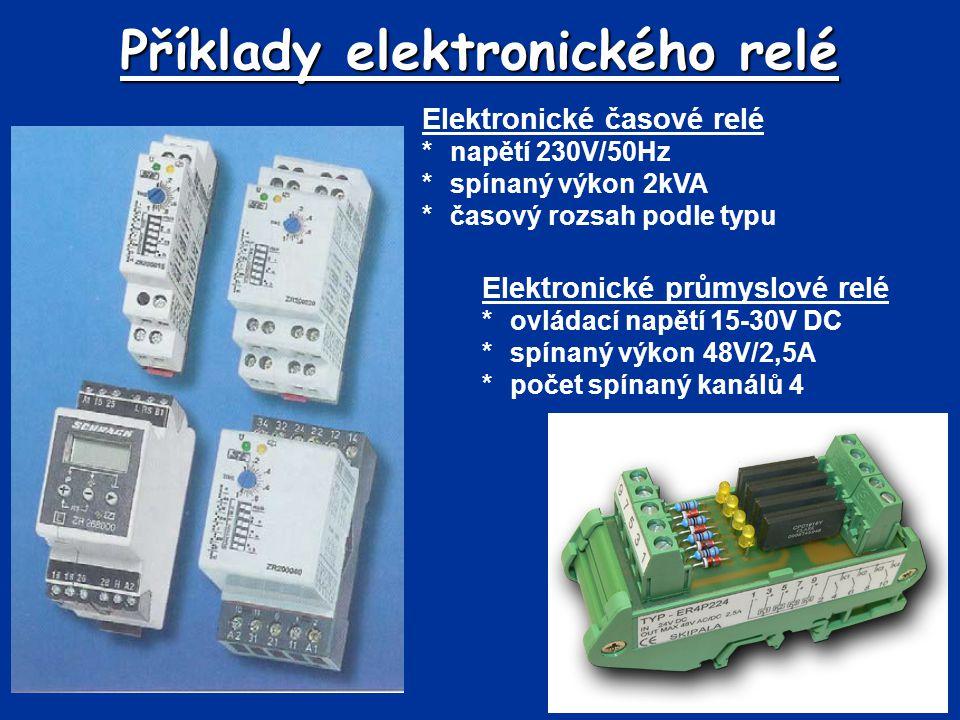 Příklady elektronického relé Elektronické časové relé *napětí 230V/50Hz *spínaný výkon 2kVA *časový rozsah podle typu Elektronické průmyslové relé *ovládací napětí 15-30V DC *spínaný výkon 48V/2,5A *počet spínaný kanálů 4