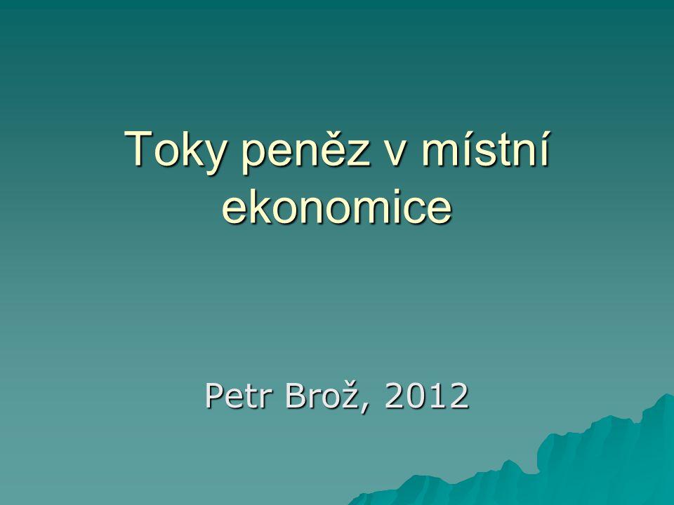 Toky peněz v místní ekonomice Petr Brož, 2012