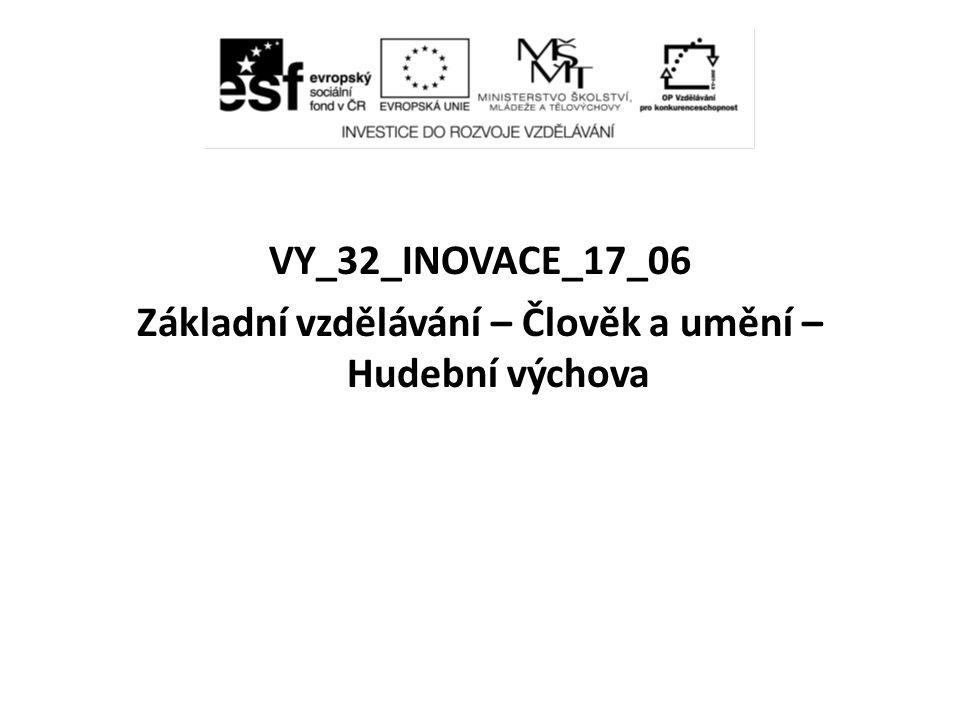 VY_32_INOVACE_17_06 Základní vzdělávání – Člověk a umění – Hudební výchova